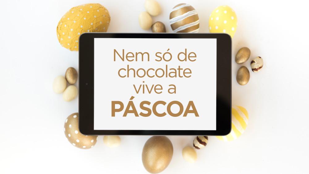 Nem só de chocolate vive a Páscoa