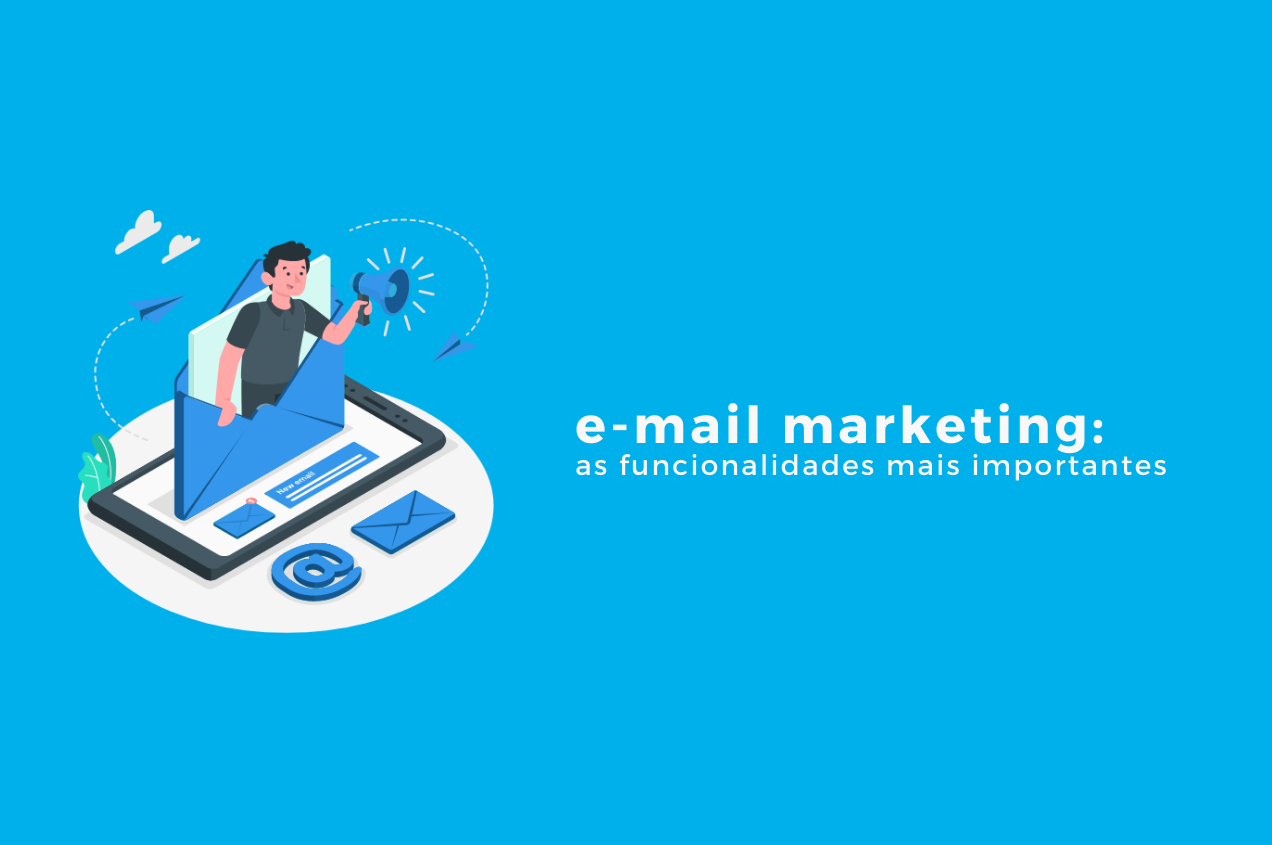 As funcionalidades mais importantes em uma ferramenta de e-mail marketing