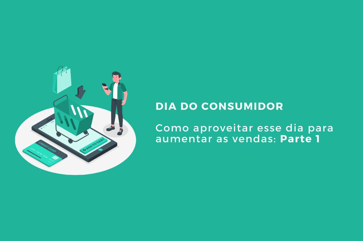 Parte 1: Como aproveitar o dia do consumidor para aumentar as vendas