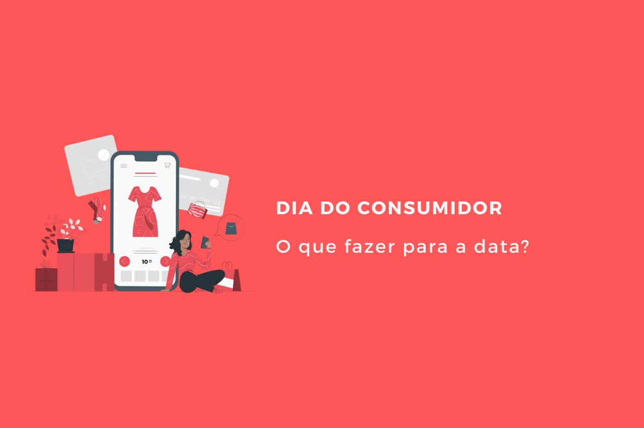 Dia do Consumidor: o que fazer para a data?