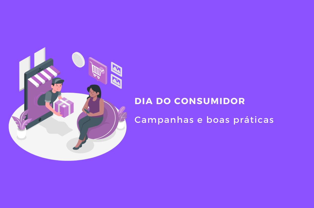 Dia do Consumidor: Campanhas e boas práticas