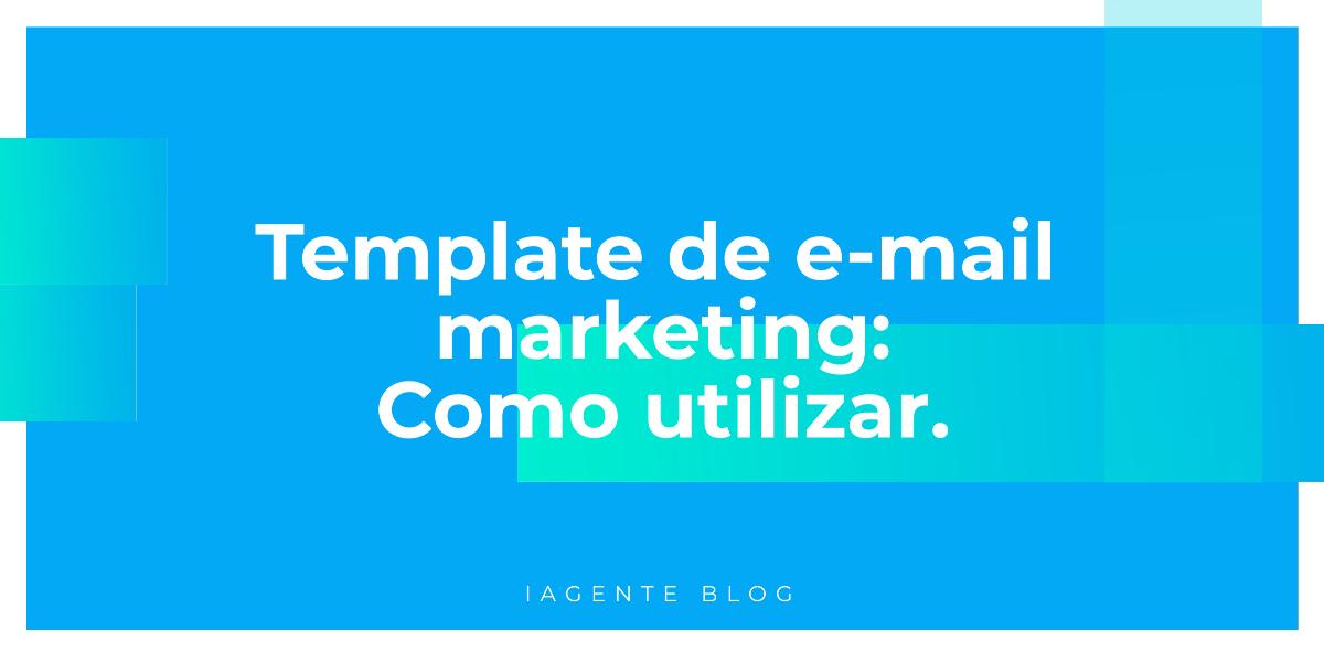 Template de e-mail marketing: Como utilizar
