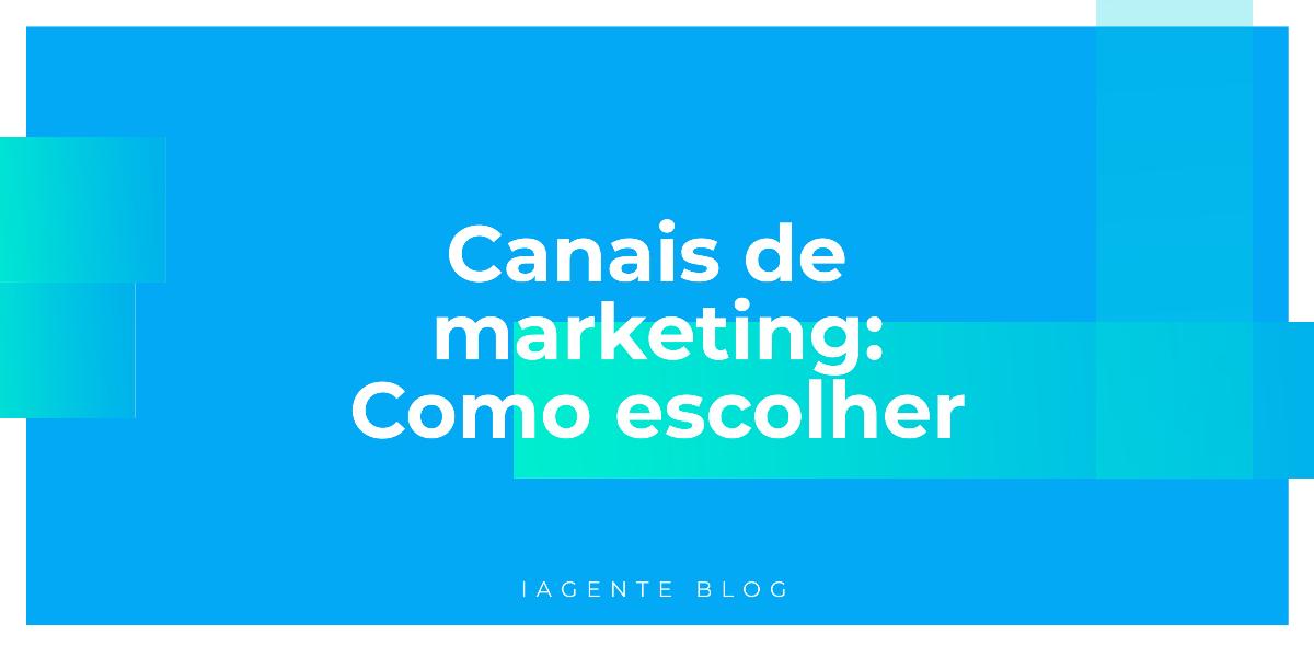 Canais de marketing: Como escolher o melhor para sua estratégia