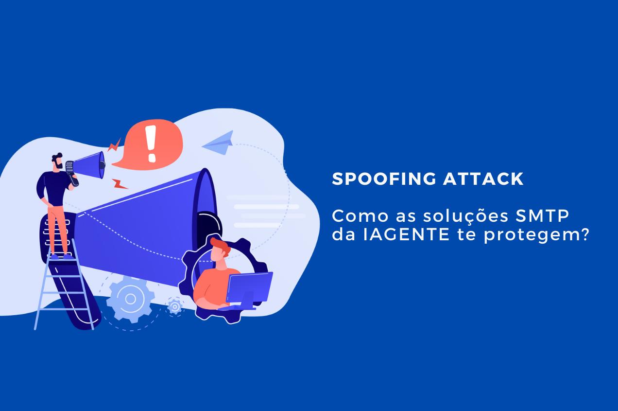 Spoofing attack: como as soluções SMTP da IAGENTE te protegem?
