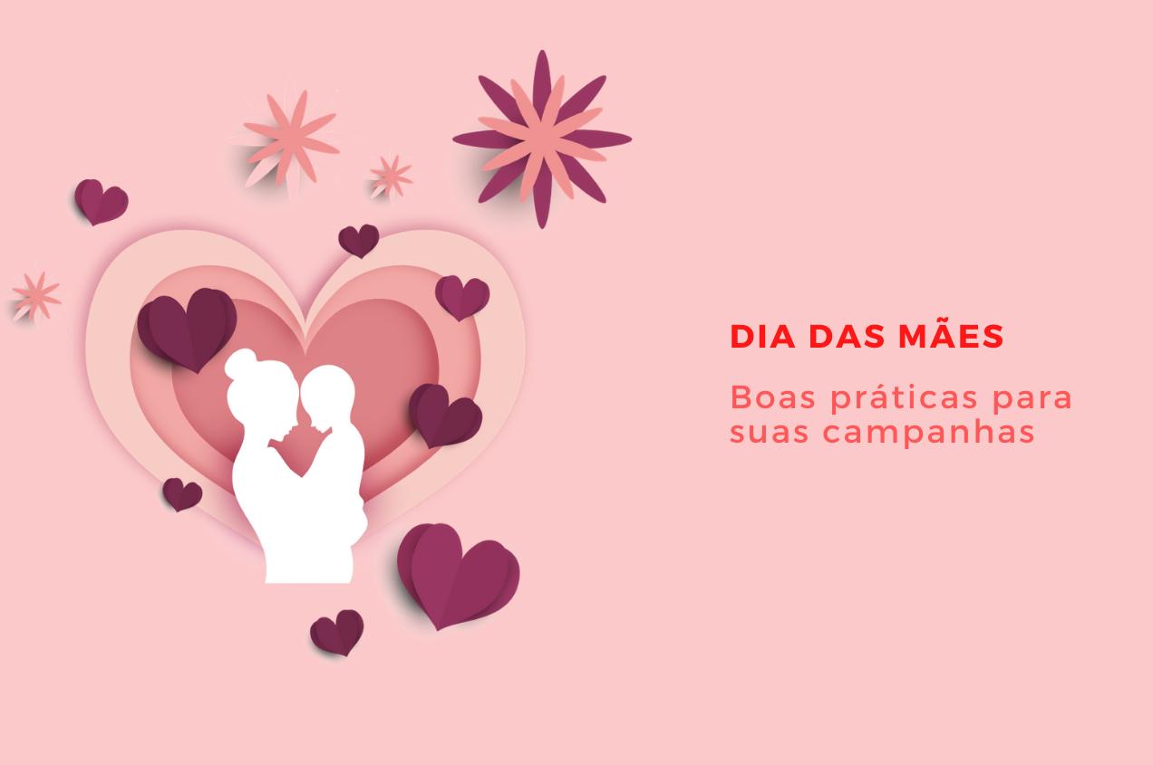 Boas práticas para campanhas de Marketing no Dia das Mães