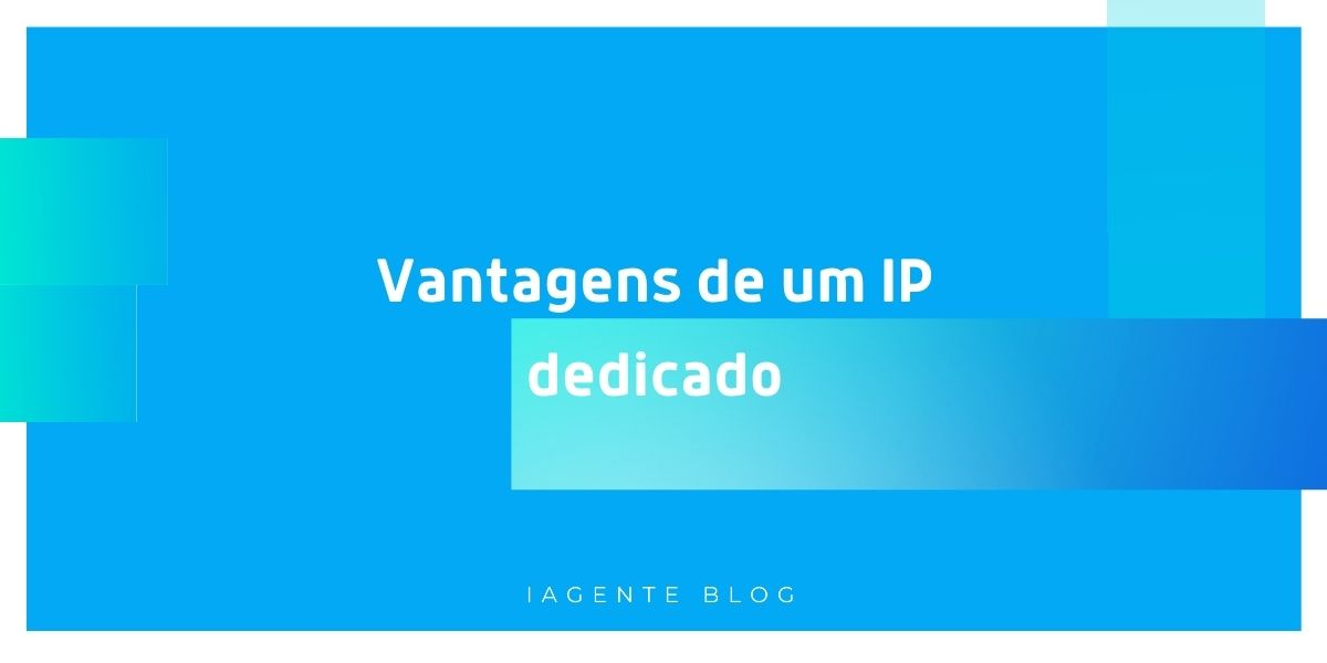Vantagens de um IP Dedicado